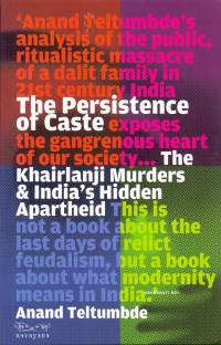 The Persistence of Caste the Khairlanji Murders and India?s Hidden Apartheid