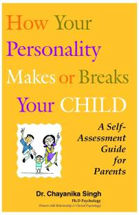 How Your Personality Makes or Breaks Your Child - A Self-Assessment Guide for Parents