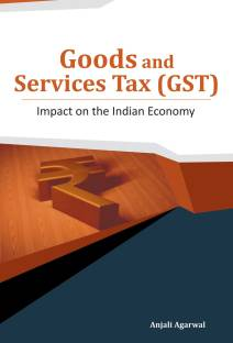 Goods and Services Tax (GST) : Impact on the Indian Economy