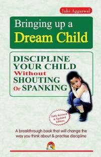 Bringing Up a Dream Child - Discipline Your Child Without Shouting or Spanking
