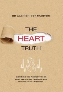 The Heart Truth - Everything You Wanted to Know about Prevention, Treatment and Reversal of Heart Disease