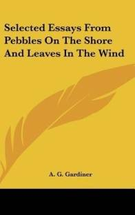 a g gardiner books store online buy a g gardiner books online at selected essays from pebbles on the shore and leaves in the wind
