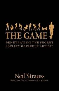 THE GAME - Penetrating the Secret Society of Pickup Artists