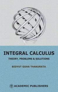 INTEGRAL CALCULUS : THEORY, PROBLEMS & SOLUTIONS