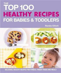 Flipkart buy baby food online at best prices in india top 100 healthy recipes for babies and toddlers delicious healthy recipes for purees forumfinder Choice Image