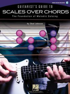 Guitarists Guide To Scales Over Chords The Foundation Of Melodic Soloing With CD