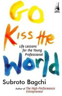 Go Kiss the World - Life Lessons for the Young Professional