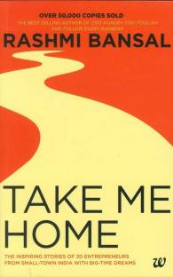 Take Me Home - The Inspiring Stories of 20 Entrepreneurs from Small - Town India with Big - Time Dreams