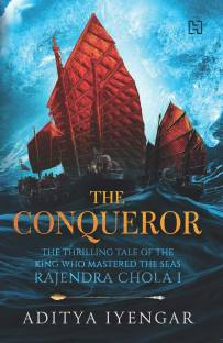 The Conqueror - The Thrilling Tale of the King Who Mastered the Seas Rajendra Chola I