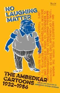 No Laughing Matter - The Ambedkar Cartoons 1932-1956