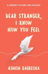 Dear Stranger, I Know How You Feel - A Journey to Hope and Healing