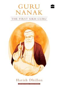 Guru Nanak: The First Sikh Guru - The First Sikh Guru