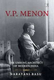 Vp Menon - The Unsung Architect of Modern India