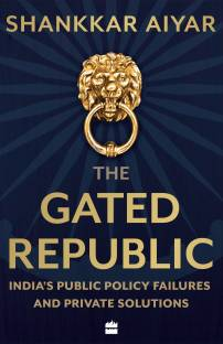 The Gated Republic - India's Public Policy Failures and Private Solutions