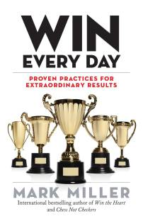 Win Every Day - Proven Practices For Extraordinary Results