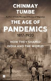 Age Of Pandemics (1817-1920) - How They Shaped India and the World