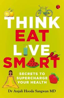 Think, Eat, Live Smart - Secrets to Supercharge Your Health