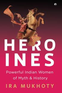 Heroines - Powerful Indian Women of Myth and History