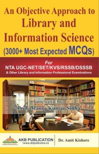 An Objective Approach To Library And Information Science (3000+ Most Expected MCQs) By Dr Amit Kishore For NET SET, KVS, DSSSB And Library Professional Exams