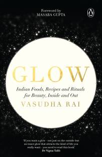 Glow - Indian Foods, Recipes and Rituals for Beauty, Inside and Out