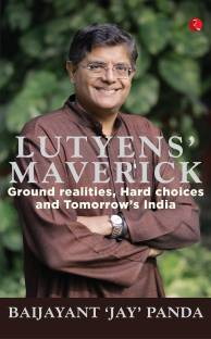 Lutyens' Maverick - Ground Realities, Hard Choices and Tomorrow's India
