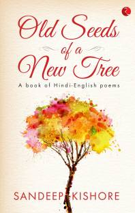 OLD SEEDS OF A NEW TREE - A Book of Hindi-English Poems