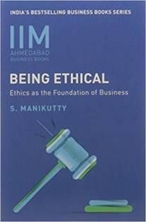 IIMA - Being Ethical - Ethics As The Foundation Of Business