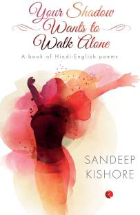 Your Shadow Wants to Walk Alone - A Book of Hindi - English Poems