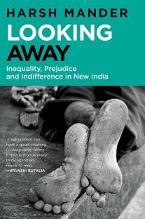 Looking Away Inequality Prejudice and Indifference in New India