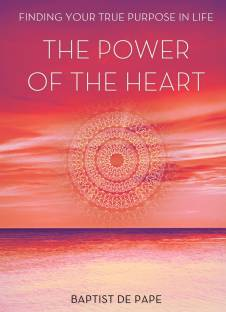 Power of the Heart - Finding Your True Purpose In Life