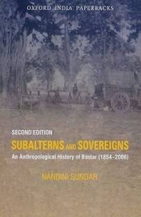 Subalterns and Sovereigns - An Anthropological History of Bastar (1854-2006)