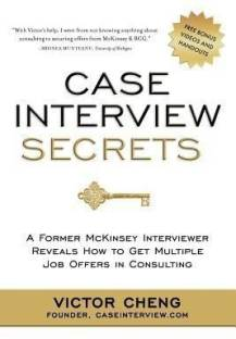 Case Interview Secrets - A Former McKinsey Interviewer Reveals How to Get Multiple Job Offers in Consulting