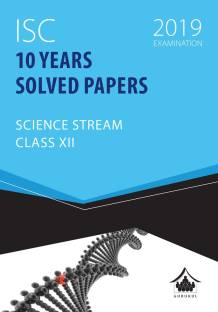 10 Years Solved Papers -Science: - ISC Class 12 for 2019 Examination