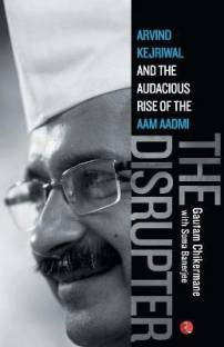 The Disrupter - Arvind Kejriwal and the Audacious Rise of the Aam Aadmi