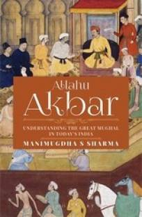 Allahu Akbar - Understanding the Great Mughal in Today's India