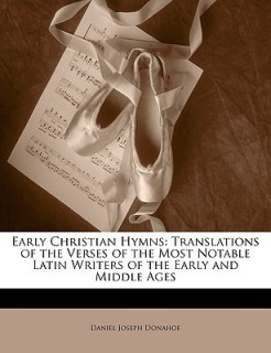 Early Christian Hymns: Translations of the Verses of the Most Notable Latin Writers of the Early and Middle Ages price comparison at Flipkart, Amazon, Crossword, Uread, Bookadda, Landmark, Homeshop18