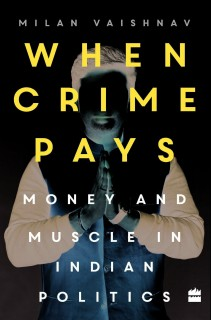 When Crime Pays : Money and Muscle in Indian Politics price comparison at Flipkart, Amazon, Crossword, Uread, Bookadda, Landmark, Homeshop18