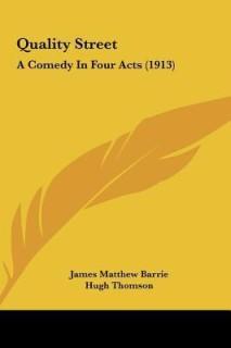 Quality Street Quality Street: A Comedy in Four Acts (1913) a Comedy in Four Acts (1913) price comparison at Flipkart, Amazon, Crossword, Uread, Bookadda, Landmark, Homeshop18