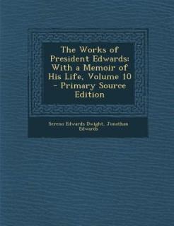 Works of President Edwards: With a Memoir of His Life, Volume 10 price comparison at Flipkart, Amazon, Crossword, Uread, Bookadda, Landmark, Homeshop18