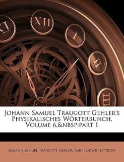 Johann Samuel Traugott Gehler's Physikalisches Wörterbunch, Volume 6,part 1 price comparison at Flipkart, Amazon, Crossword, Uread, Bookadda, Landmark, Homeshop18
