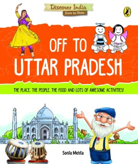 Discover India - Off to Uttar Pradesh : The Place, The People, The Food and Lots of Awesome Activities! price comparison at Flipkart, Amazon, Crossword, Uread, Bookadda, Landmark, Homeshop18