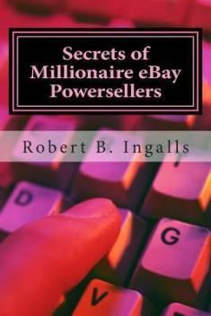 Secrets Of Millionaire Ebay Powersellers Buy Secrets Of Millionaire Ebay Powersellers By Ingalls Robert Benjamin At Low Price In India Flipkart Com