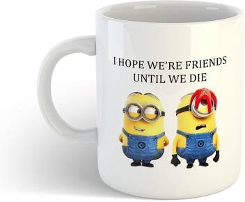 iKraft Funny Quotes CoffeeMug, I hope we're friends until we die cute  cartoon ceramic cup for friends Ceramic Mug
