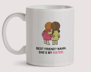 Motivatebox India Quirky And Trendy Ceramic Coffees Best Friend Naah She Is My Sister Girl Bestie