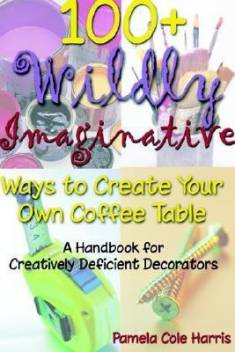 100 Wildly Imaginative Ways To Create Your Own Coffee Table Buy 100 Wildly Imaginative Ways To Create Your Own Coffee Table By Unknown At Low Price In India Flipkart Com