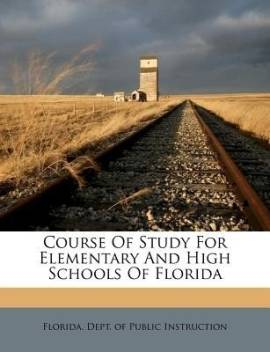 Course Of Study For Elementary And High Schools Of Florida Buy Course Of Study For Elementary And High Schools Of Florida By Unknown At Low Price In India Flipkart Com
