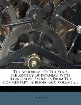 The Aphorisms Of The Yoga Philosophy Of Patanjali With Illustrative Extracts From The Commentary By Bhoja Raja Volume 2 Buy The Aphorisms Of The Yoga Philosophy Of Patanjali With Illustrative Extracts From