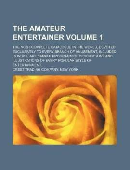 The Amateur Entertainer Volume 1 The Most Complete Catalogue In