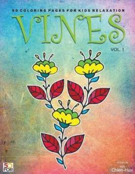 Vines 50 Coloring Pages For Older Kids Relaxation Vol 1 Buy Vines 50 Coloring Pages For Older Kids Relaxation Vol 1 By Shih Chien Hua At Low Price In India Flipkart Com
