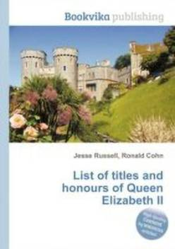List of Titles and Honours of Queen Elizabeth II: Buy List of ...